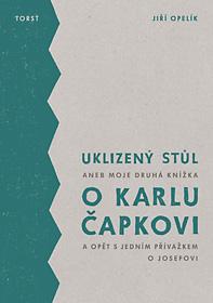 Uklizený stůl aneb Moje druhá knížka o Karlu Čapkovi (a opět s jedním přívažkem o Josefovi)
